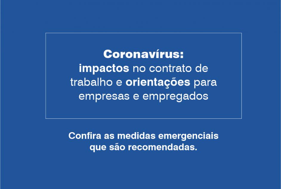CORONAVÍRUS: IMPACTOS NO CONTRATO DE TRABALHO E ORIENTAÇÕES PARA EMPRESAS E EMPREGADOS